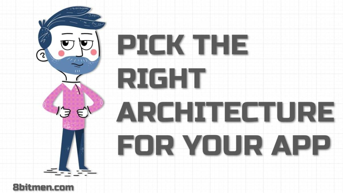 How to Pick the Right Architecture For Your App – Explained With Use Cases
